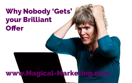 Why nobody 'gets' your brilliant offer